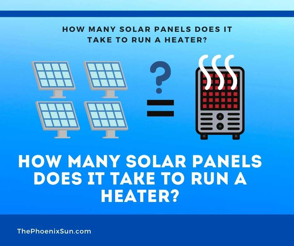 How Many Solar Panels Does it Take To Run a Heater?