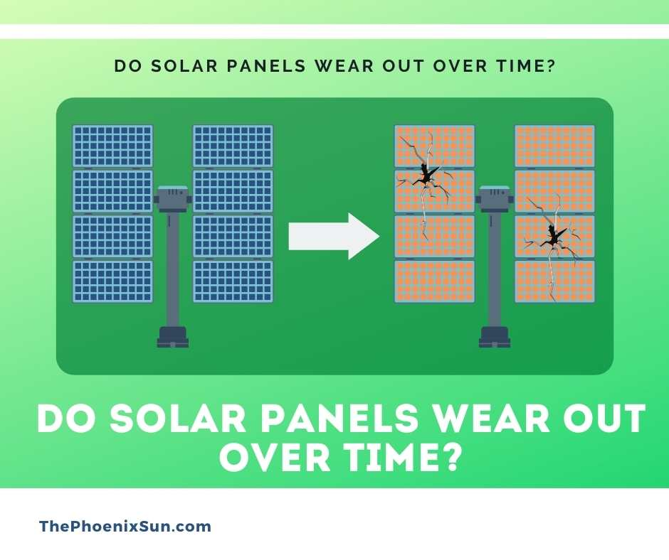 Do solar panels wear out over time?