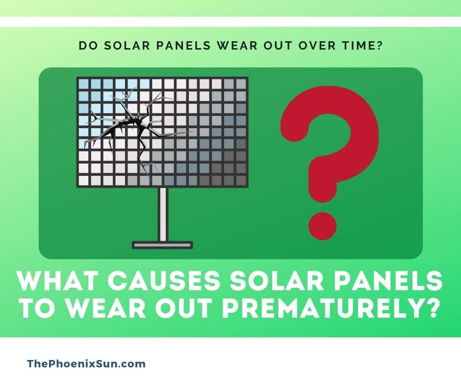 What causes solar panels to wear out prematurely?